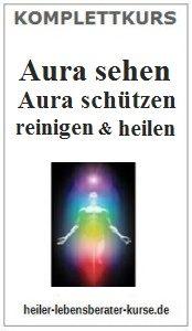 Aura sehen – Aura schützen – Aura reinigen – Aura heilen